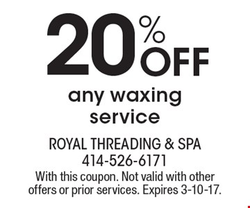 20% Off any waxing service. With this coupon. Not valid with other offers or prior services. Expires 3-10-17.