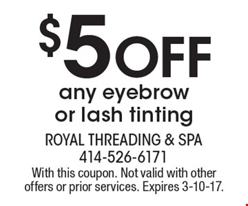 $5 Off any eyebrow or lash tinting. With this coupon. Not valid with other offers or prior services. Expires 3-10-17.