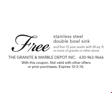 Free stainless steel double bowl sink and free 15-year sealer with 50 sq. ft. or more of granite or other stone. With this coupon. Not valid with other offers or prior purchases. Expires 12-2-16.