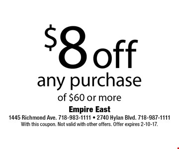 $8 off any purchase of $60 or more. With this coupon. Not valid with other offers. Offer expires 2-10-17.
