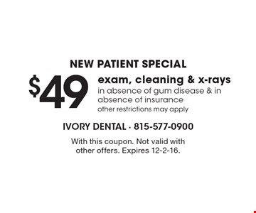 New Patient Special. $49 exam, cleaning & x-rays in absence of gum disease & in absence of insurance other restrictions may apply. With this coupon. Not valid with other offers. Expires 12-2-16.