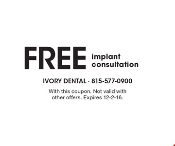Free implant consultation. With this coupon. Not valid with other offers. Expires 12-2-16.