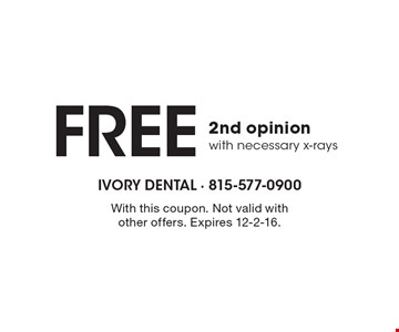 Free 2nd opinion with necessary x-rays. With this coupon. Not valid with other offers. Expires 12-2-16.