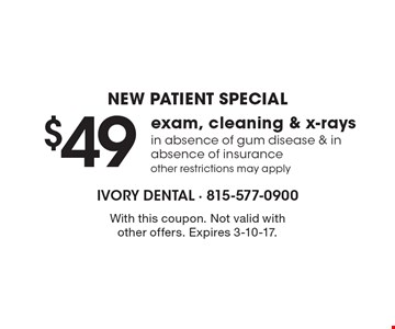 New Patient Special $49 exam, cleaning & x-rays in absence of gum disease & in absence of insurance other restrictions may apply. With this coupon. Not valid with other offers. Expires 3-10-17.