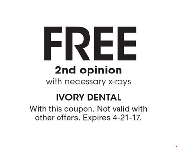Free 2nd Opinion With Necessary X-Rays. With this coupon. Not valid with other offers. Expires 4-21-17.