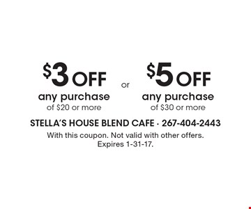 $3 off any purchase of $20 or more OR $5 off any purchase of $30 or more. With this coupon. Not valid with other offers. Expires 1-31-17.