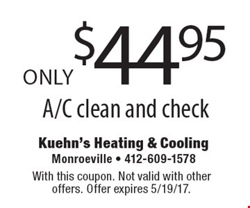 ONLY $44.95 A/C clean and check. With this coupon. Not valid with other offers. Offer expires 5/19/17.