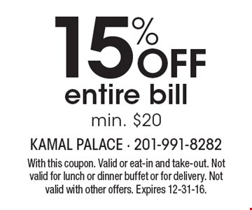15% off entire bill, min. $20. With this coupon. Valid or eat-in and take-out. Not valid for lunch or dinner buffet or for delivery. Not valid with other offers. Expires 12-31-16.