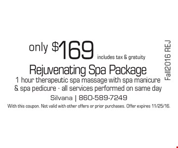 Only $169 Rejuvenating Spa Package, includes tax & gratuity. 1 hour therapeutic spa massage with spa manicure & spa pedicure - all services performed on same day. With this coupon. Not valid with other offers or prior purchases. Offer expires 11/25/16.