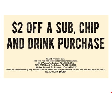 $2 off a sub, chip and drink purchase. This offer valid with coupon at participating restaurants. Prices and participation may vary, see restaurant for details. Limit one per customer, per visit. Not valid with any other offers. Exp. 12/31/16.
