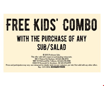 FREE kids' combo with the purchase of any sub/salad. This offer valid with coupon at participating restaurants. Prices and participation may vary, see restaurant for details. Limit one per customer, per visit. Not valid with any other offers. Exp. 12/31/16.