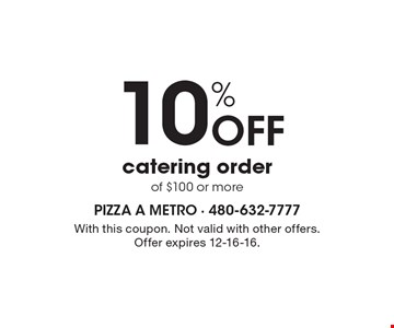 10% off catering order of $100 or more. With this coupon. Not valid with other offers. Offer expires 12-16-16.