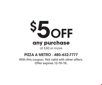 $5 off any purchase of $30 or more. With this coupon. Not valid with other offers. Offer expires 12-16-16.