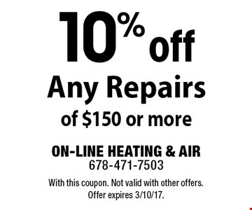 10% off any repairs of $150 or more. With this coupon. Not valid with other offers. Offer expires 3/10/17.