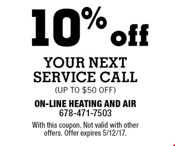 10% off your next Service Call (up to $50 off). With this coupon. Not valid with other offers. Offer expires 5/12/17.