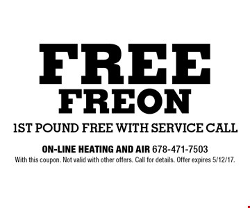 Free Freon 1st pound free with service call. With this coupon. Not valid with other offers. Call for details. Offer expires 5/12/17.