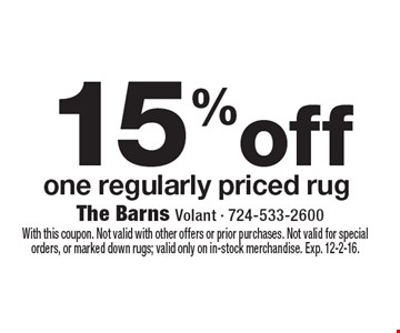 15% off one regularly priced rug. With this coupon. Not valid with other offers or prior purchases. Not valid for special orders, or marked down rugs; valid only on in-stock merchandise. Exp. 12-2-16.