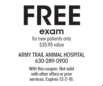 FREE exam for new patients only $35.95 value. With this coupon. Not valid with other offers or prior services. Expires 12-2-16.