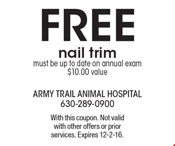 FREE nail trim. Must be up to date on annual exam $10.00 value. With this coupon. Not valid with other offers or prior services. Expires 12-2-16.