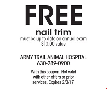 FREE nail trim. Must be up to date on annual exam $10.00 value. With this coupon. Not valid with other offers or prior services. Expires 2/3/17.