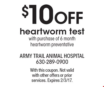 $10 OFF heartworm test with purchase of 6 month heartworm preventative. With this coupon. Not valid with other offers or prior services. Expires 2/3/17.