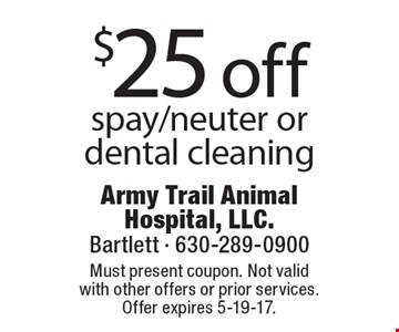 $25 off spay/neuter or dental cleaning. Must present coupon. Not valid with other offers or prior services. Offer expires 5-19-17.