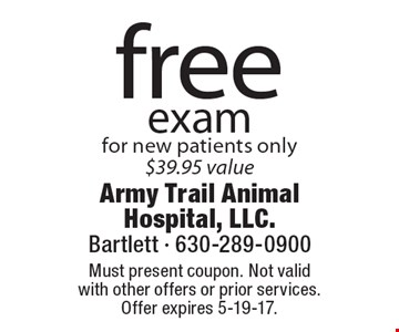 Free exam for new patients only. $38.95 value. Must present coupon. Not valid with other offers or prior services. Offer expires 5-19-17.