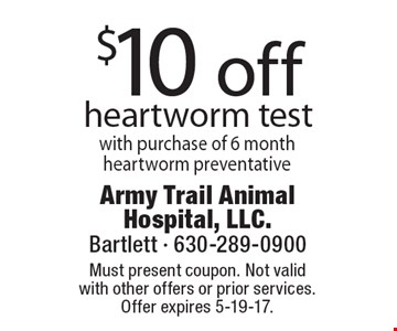 $10 off heartworm test with purchase of 6 month heartworm preventative. Must present coupon. Not valid with other offers or prior services. Offer expires 5-19-17.