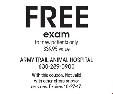 FREE exam for new patients only. $39.95 value. With this coupon. Not valid with other offers or prior services. Expires 10-27-17.
