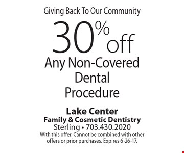 Giving Back To Our Community, 30% off Any Non-Covered Dental Procedure. With this offer. Cannot be combined with other offers or prior purchases. Expires 6-26-17.