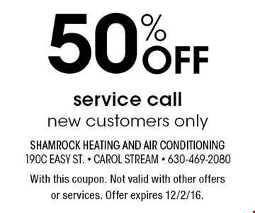 50% Off service call new customers only. With this coupon. Not valid with other offers or services. Offer expires 12/2/16.