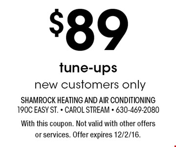 $89 tune-ups new customers only. With this coupon. Not valid with other offers or services. Offer expires 12/2/16.