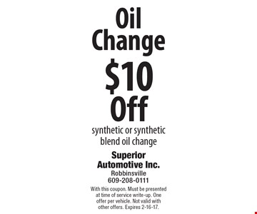 $10 Off Oil Change. Synthetic or synthetic blend oil change. With this coupon. Must be presented at time of service write-up. One offer per vehicle. Not valid with other offers. Expires 2-16-17.