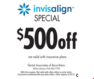 Special Invisalign $500 off. Not valid with insurance plans. With this coupon. Not valid with other offers or prior visits. Cannot be combined with any other offers. Offer expires 3/10/17.