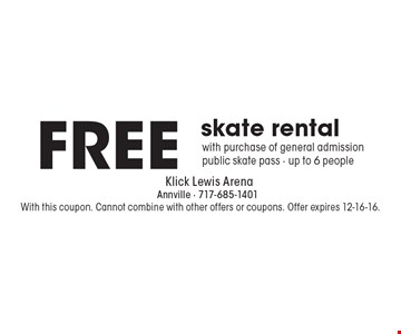 FREE skate rental with purchase of general admission public skate pass - up to 6 people. With this coupon. Cannot combine with other offers or coupons. Offer expires 12-16-16.