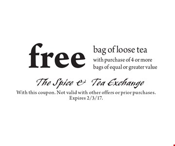 Free bag of loose tea. With purchase of 4 or more bags of equal or greater value. With this coupon. Not valid with other offers or prior purchases. Expires 2/3/17.