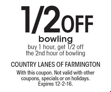 1/2 Off bowling. Buy 1 hour, get 1/2 off the 2nd hour of bowling. With this coupon. Not valid with other coupons, specials or on holidays. Expires 12-2-16.