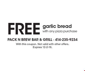 Free garlic bread with any pizza purchase. With this coupon. Not valid with other offers. Expires 12-2-16.