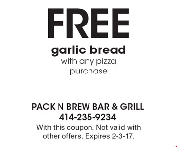 Free garlic bread with any pizza purchase. With this coupon. Not valid with other offers. Expires 2-3-17.