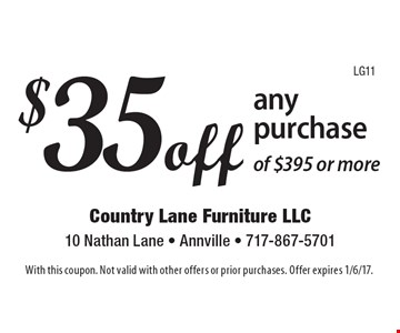 $35off any purchaseof $395 or more. With this coupon. Not valid with other offers or prior purchases. Offer expires 1/6/17.LG11