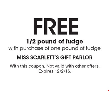 FREE 1/2 pound of fudge with purchase of one pound of fudge. With this coupon. Not valid with other offers. Expires 12/2/16.