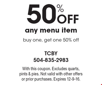 50% Off any menu item. Buy one, get one 50% off. With this coupon. Excludes quarts, pints & pies. Not valid with other offers or prior purchases. Expires 12-9-16.