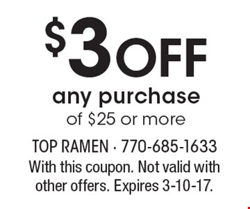 $3 Off any purchase of $25 or more. With this coupon. Not valid with other offers. Expires 3-10-17.
