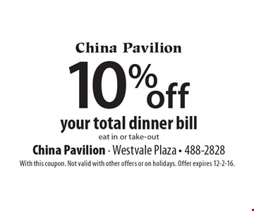 10% off your total dinner bill eat in or take-out. With this coupon. Not valid with other offers or on holidays. Offer expires 12-2-16.