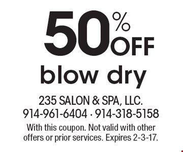 50% Off blow dry. With this coupon. Not valid with other offers or prior services. Expires 2-3-17.
