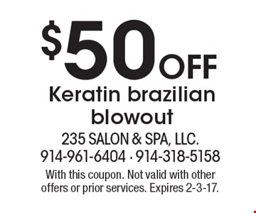 $50 Off Keratin brazilian blowout. With this coupon. Not valid with other offers or prior services. Expires 2-3-17.