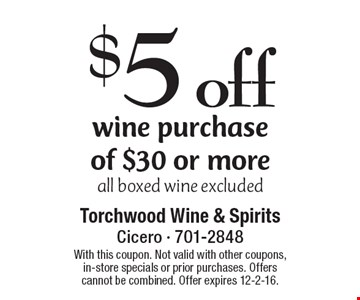 $5 off wine purchase of $30 or more. All boxed wine excluded. With this coupon. Not valid with other coupons, in-store specials or prior purchases. Offers cannot be combined. Offer expires 12-2-16.