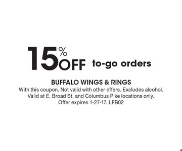 15% Off to-go orders. With this coupon. Not valid with other offers. Excludes alcohol. Valid at E. Broad St. and Columbus Pike locations only.Offer expires 1-27-17. LFB02