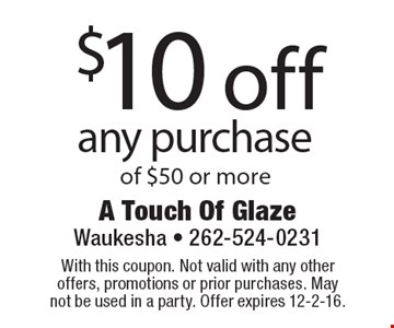 $10 off any purchase of $50 or more. With this coupon. Not valid with any other offers, promotions or prior purchases. May not be used in a party. Offer expires 12-2-16.