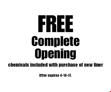 FREE Complete Opening. chemicals included with purchase of new liner. Offer expires 4-14-17.